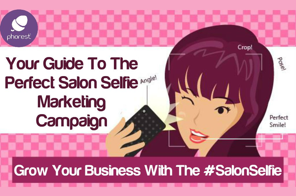 Phorest's Guide To The Perfect Salon Selfie Marketing Campaign