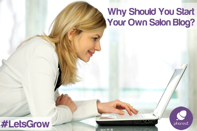 7 Reasons Why You Should Kickstart Your Very Own Salon Blog