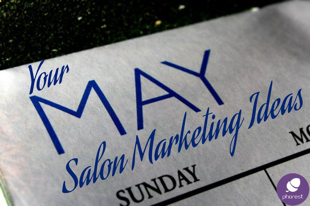 Your May Salon & Spa Marketing Ideas Has Arrived